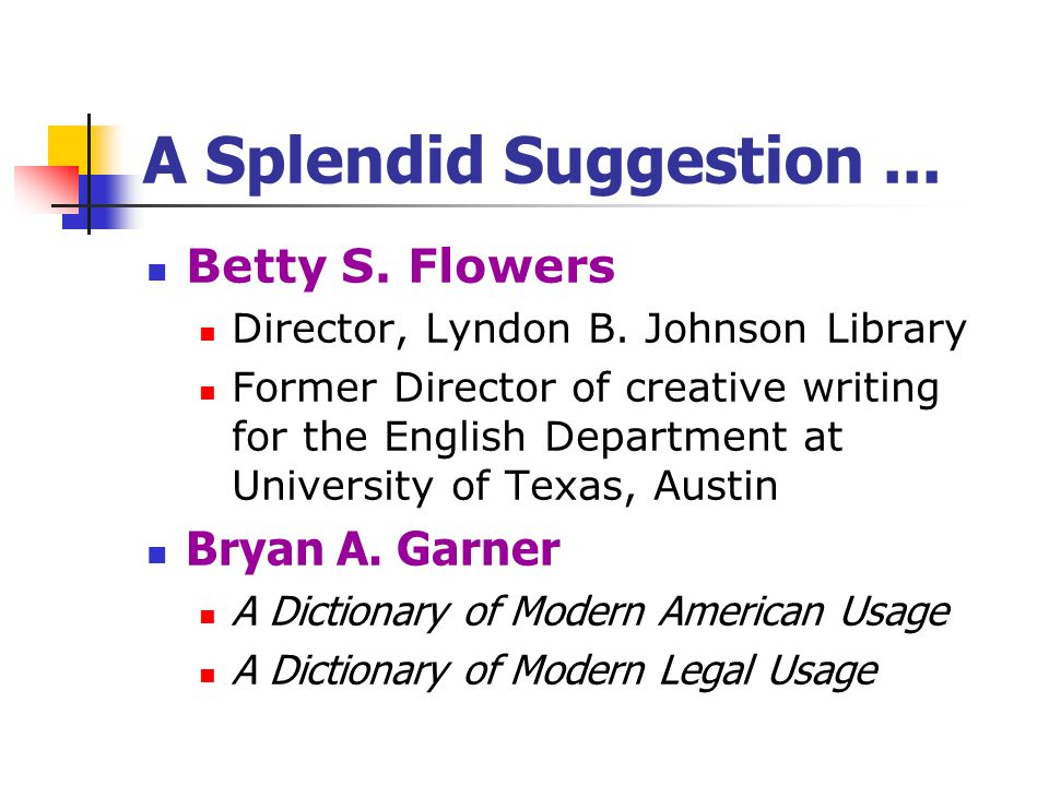 A Splendid Suggestion ... Betty S. Flowers Bryan A. Garner