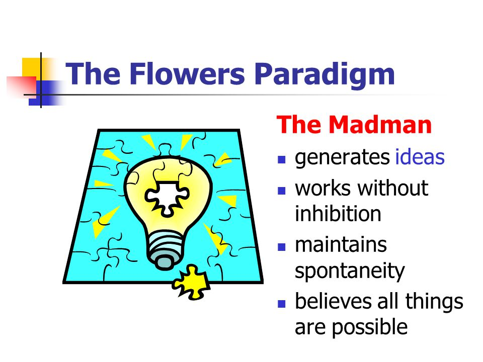 The Flowers Paradigm The Madman generates ideas