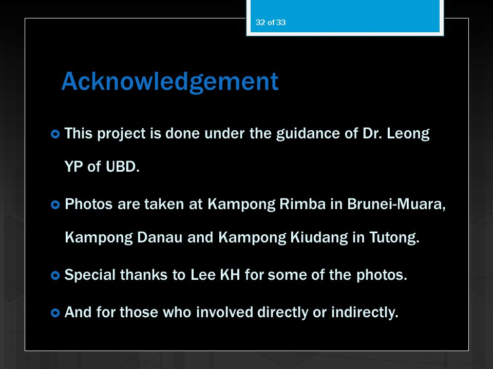 Acknowledgement This project is done under the guidance of Dr. Leong YP of UBD.