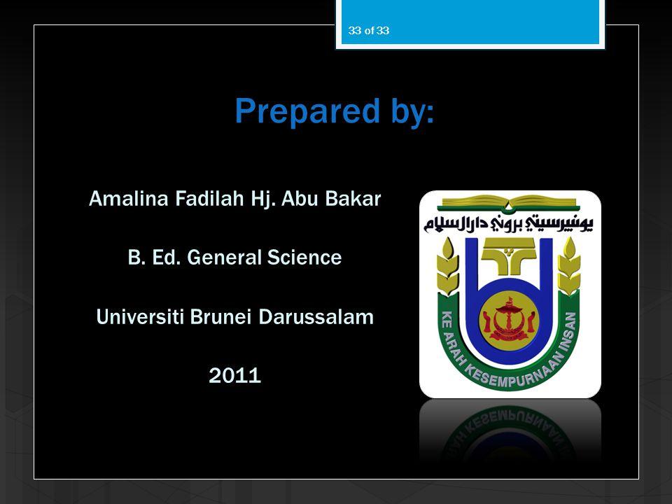 Prepared by: Amalina Fadilah Hj. Abu Bakar B. Ed. General Science Universiti Brunei Darussalam 2011