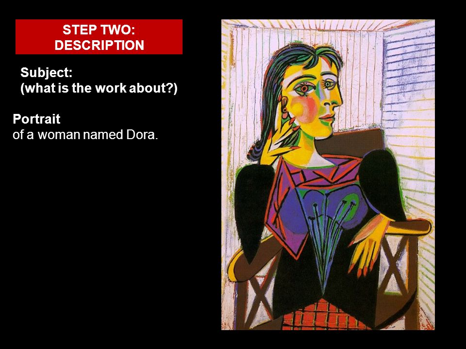 STEP TWO: DESCRIPTION Subject: (what is the work about ) Portrait of a woman named Dora.