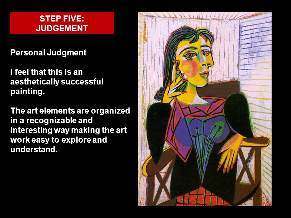 STEP FIVE: JUDGEMENT Personal Judgment I feel that this is an aesthetically successful painting.