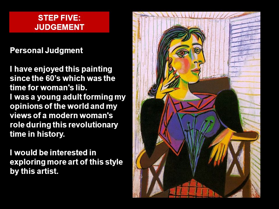 STEP FIVE: JUDGEMENT Personal Judgment I have enjoyed this painting since the 60's which was the time for woman s lib.