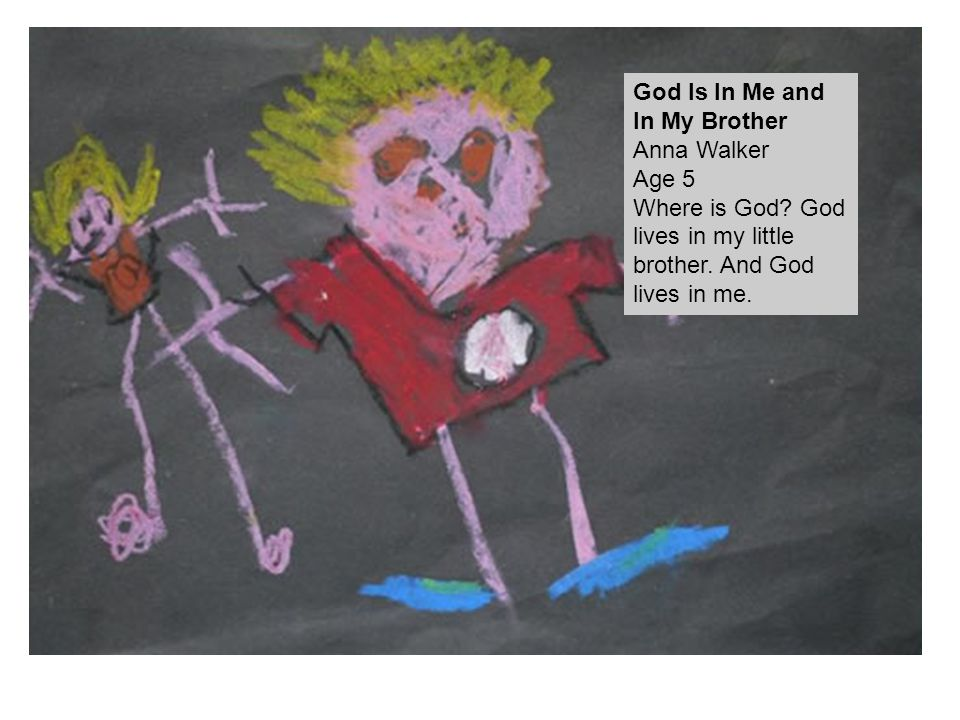 God Is In Me and In My Brother Anna Walker Age 5