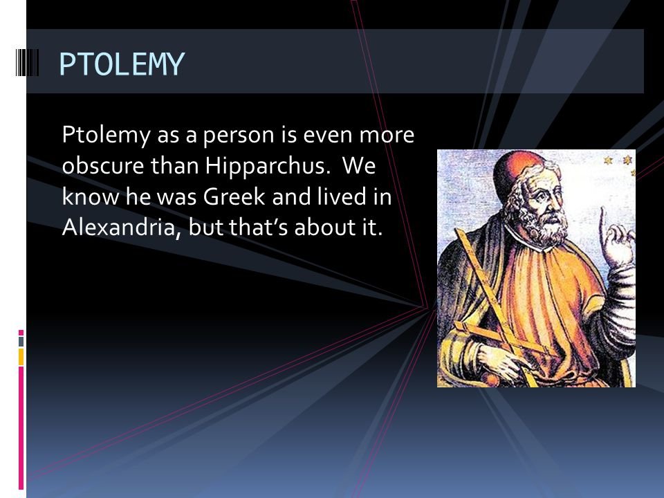 PTOLEMY Ptolemy as a person is even more obscure than Hipparchus.