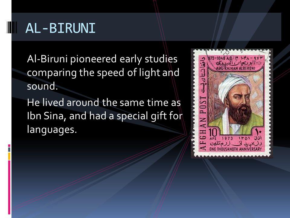 AL-BIRUNI Al-Biruni pioneered early studies comparing the speed of light and sound.