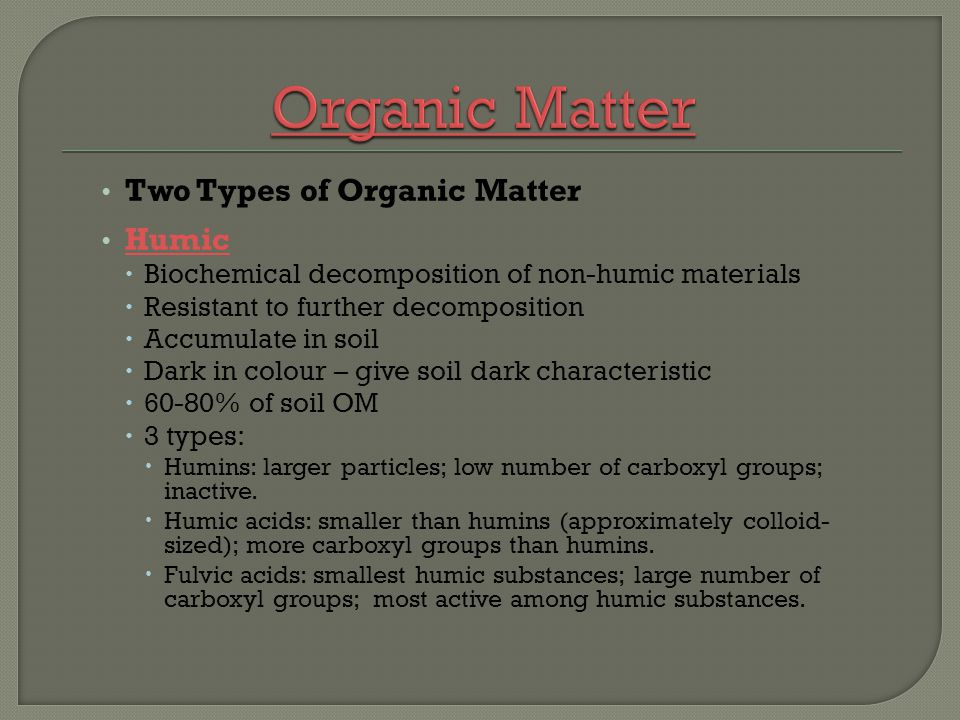 Organic Matter Two Types of Organic Matter Humic