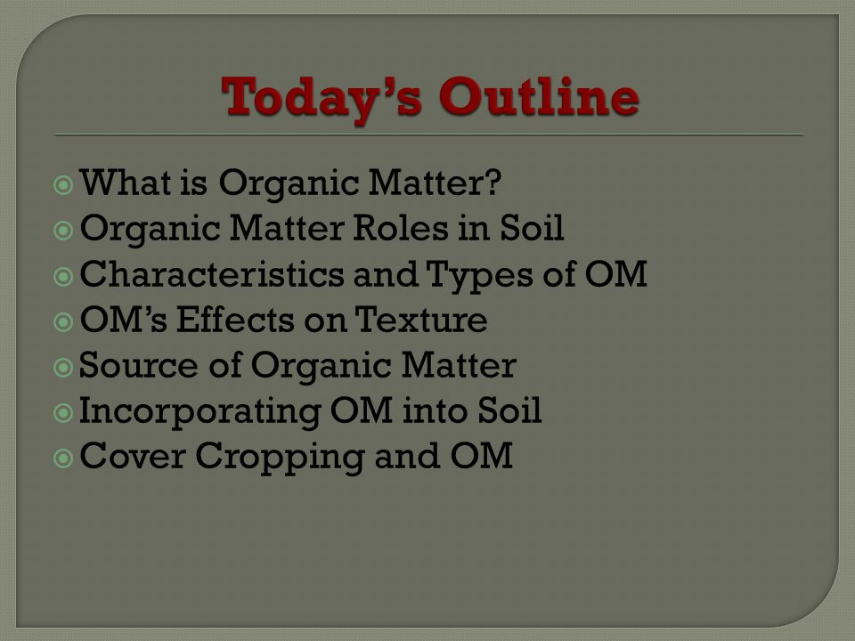 Today's Outline What is Organic Matter Organic Matter Roles in Soil