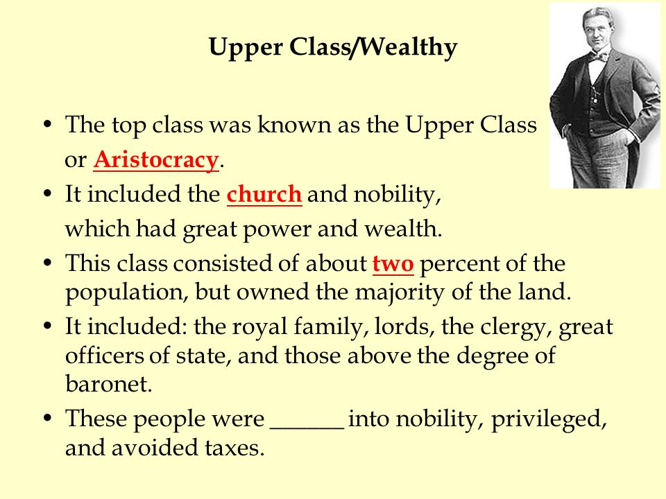 Upper Class/Wealthy The top class was known as the Upper Class