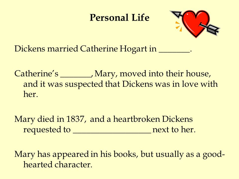 Personal Life Dickens married Catherine Hogart in _______.