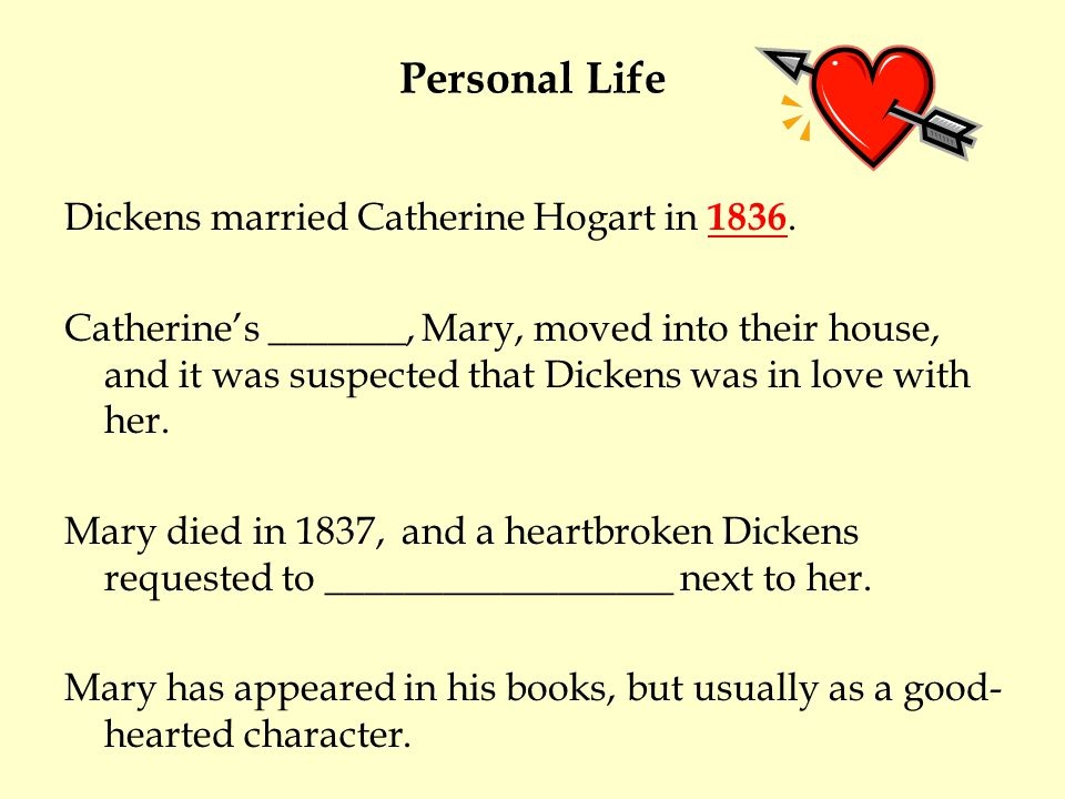 Personal Life Dickens married Catherine Hogart in 1836.