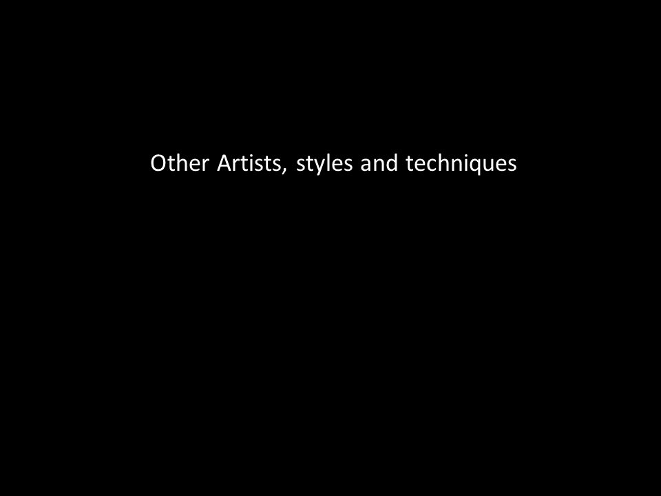 Other Artists, styles and techniques