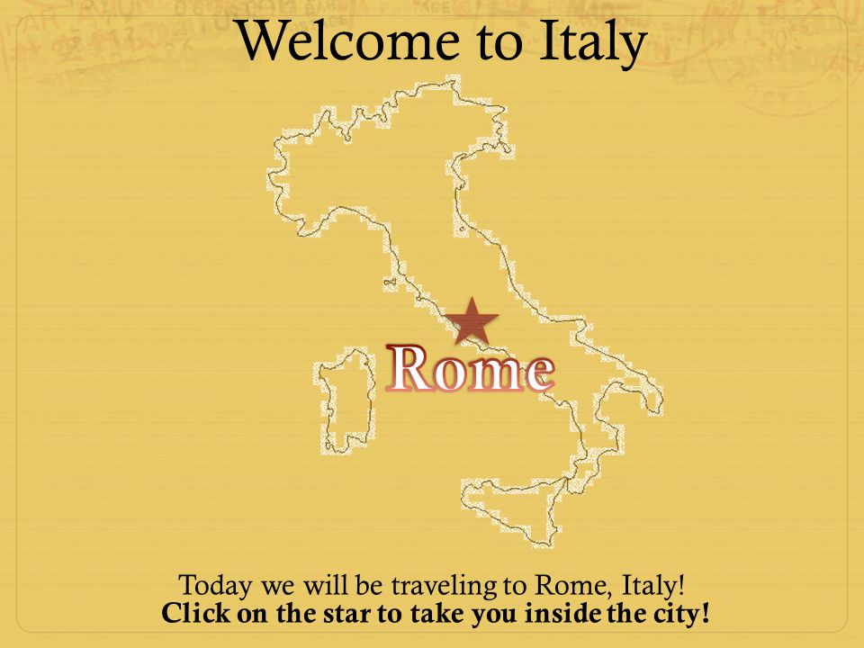 Welcome to Italy Rome Today we will be traveling to Rome, Italy!