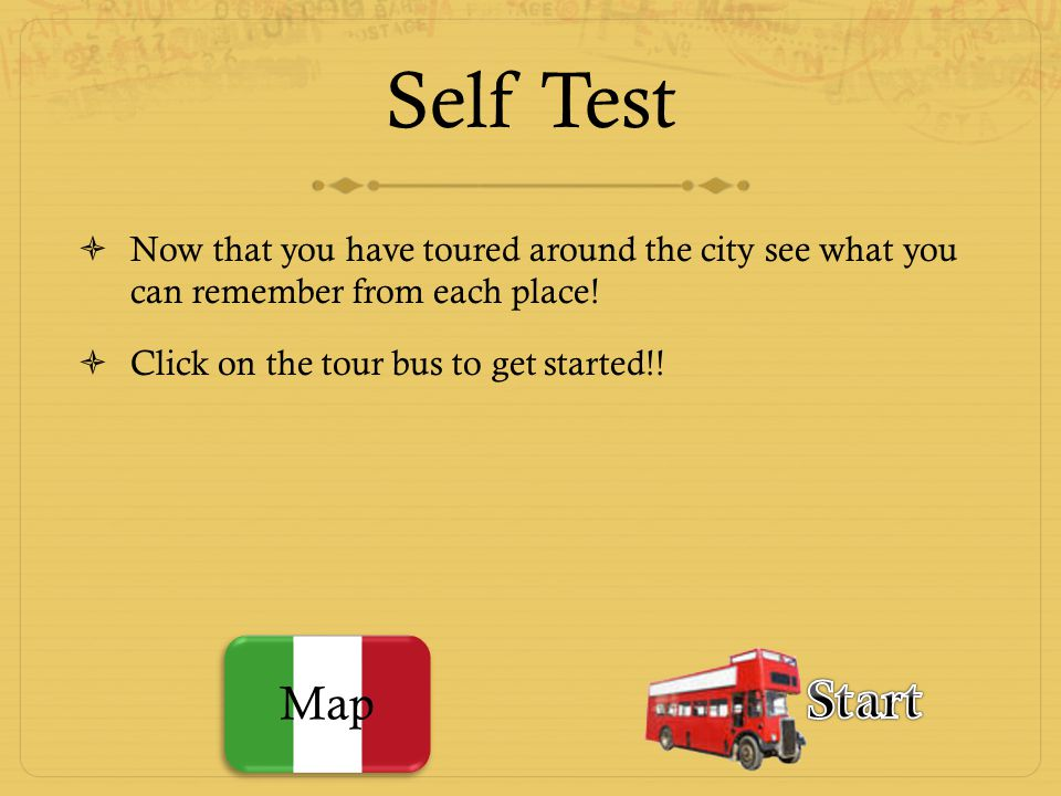 Self Test Now that you have toured around the city see what you can remember from each place! Click on the tour bus to get started!!