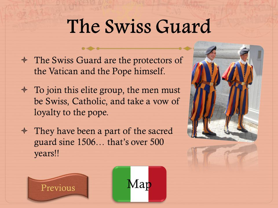 The Swiss Guard The Swiss Guard are the protectors of the Vatican and the Pope himself.