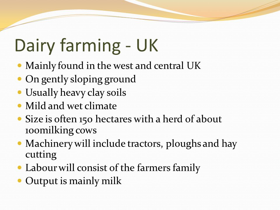 Dairy farming - UK Mainly found in the west and central UK