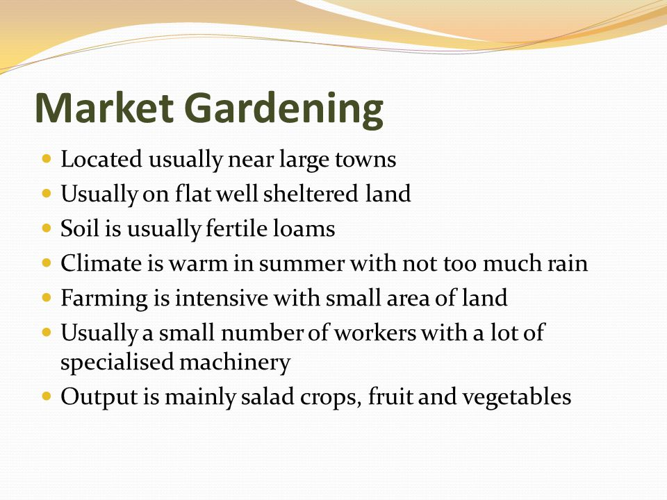 Market Gardening Located usually near large towns