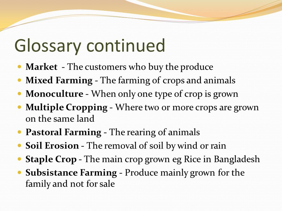 Glossary continued Market - The customers who buy the produce