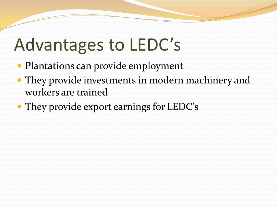 Advantages to LEDC's Plantations can provide employment
