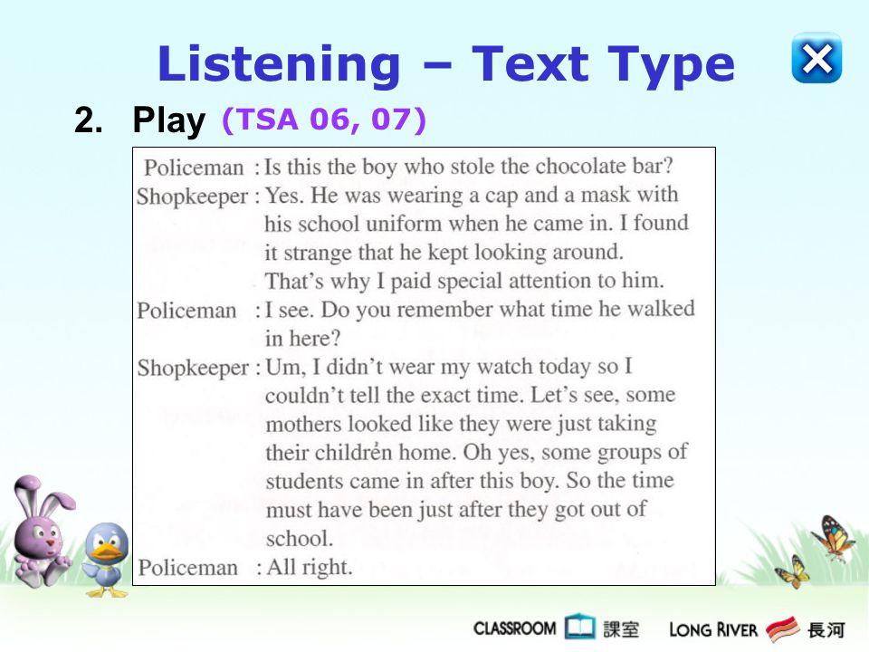 Listening – Text Type 2. Play (TSA 06, 07)