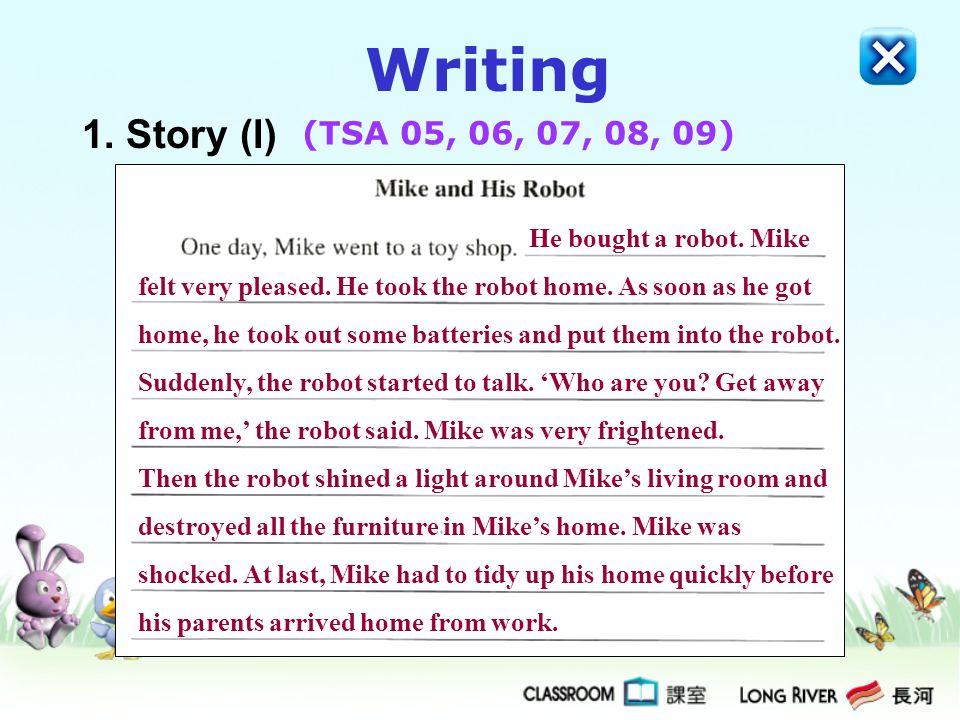 Writing 1. Story (l) (TSA 05, 06, 07, 08, 09) He bought a robot. Mike