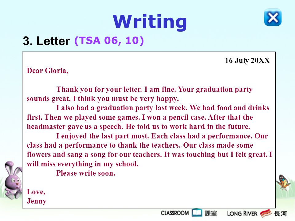 Writing 3. Letter (TSA 06, 10) 16 July 20XX Dear Gloria,