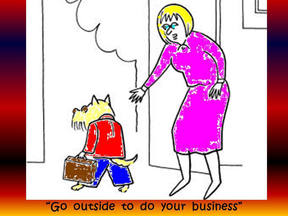 Go outside to do your business