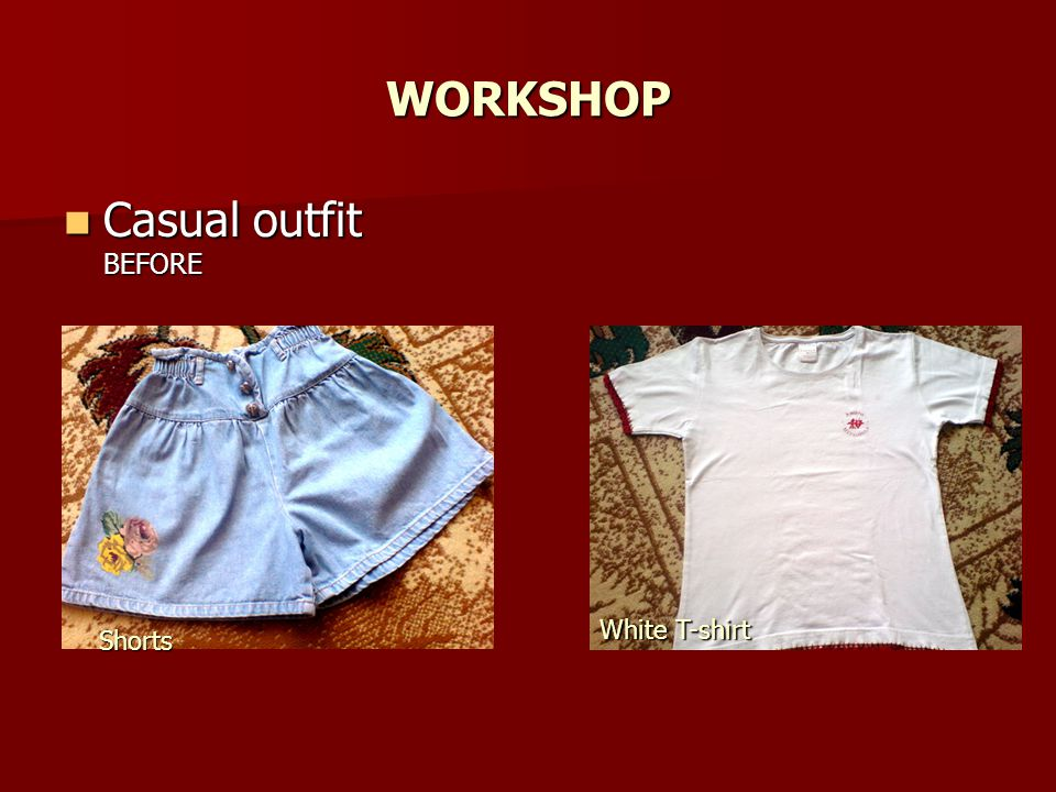 WORKSHOP Casual outfit BEFORE White T-shirt Shorts