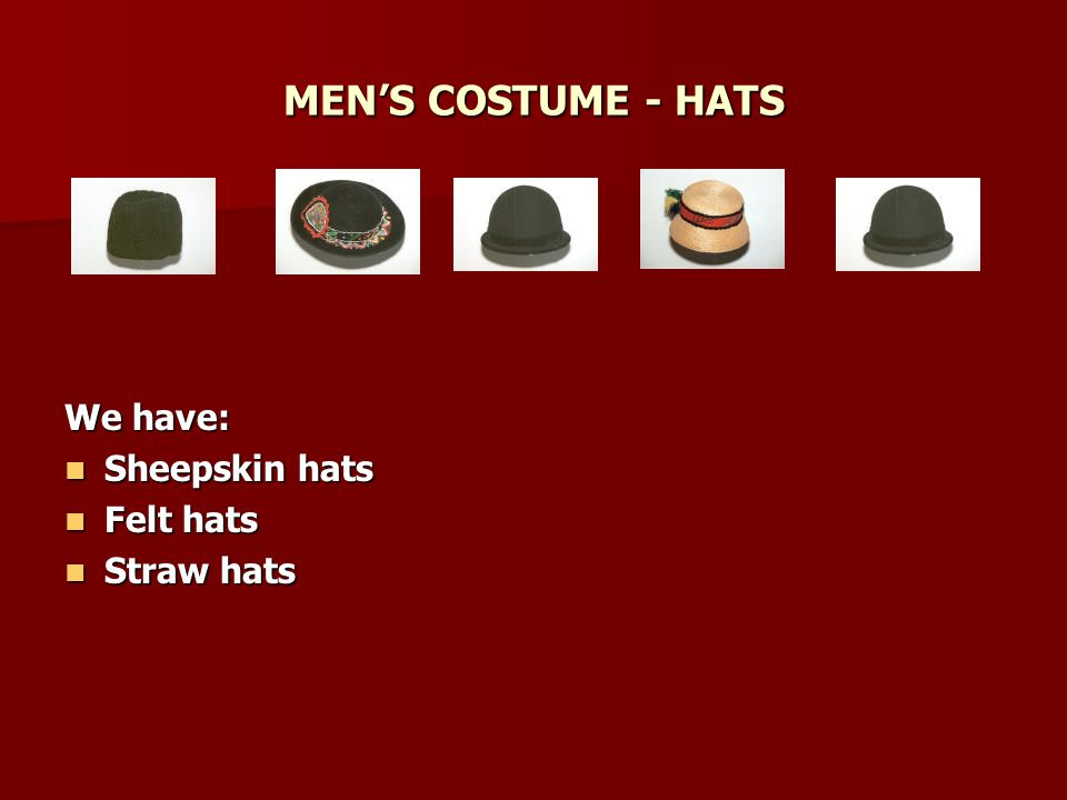 MEN'S COSTUME - HATS We have: Sheepskin hats Felt hats Straw hats