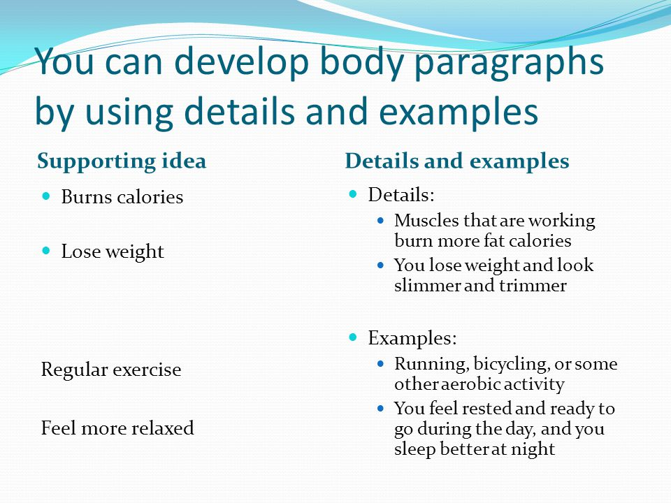 You can develop body paragraphs by using details and examples