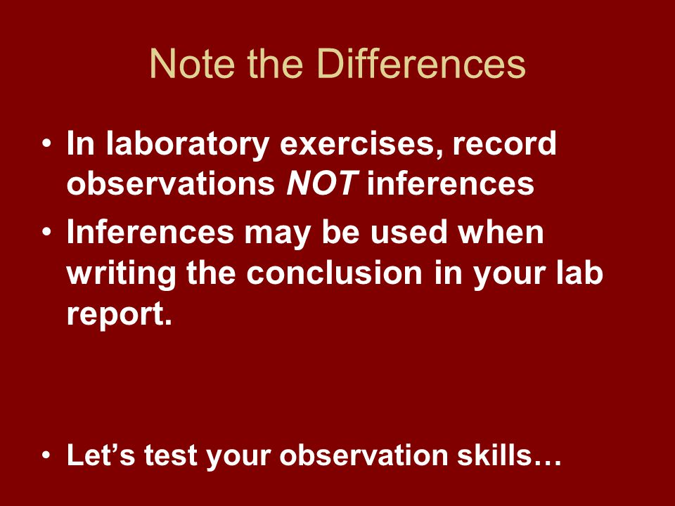 Note the Differences In laboratory exercises, record observations NOT inferences.