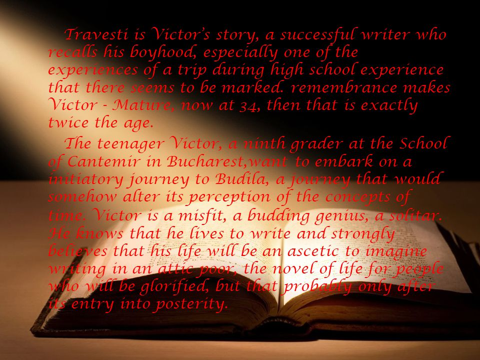 Travesti is Victor's story, a successful writer who recalls his boyhood, especially one of the experiences of a trip during high school experience that there seems to be marked.
