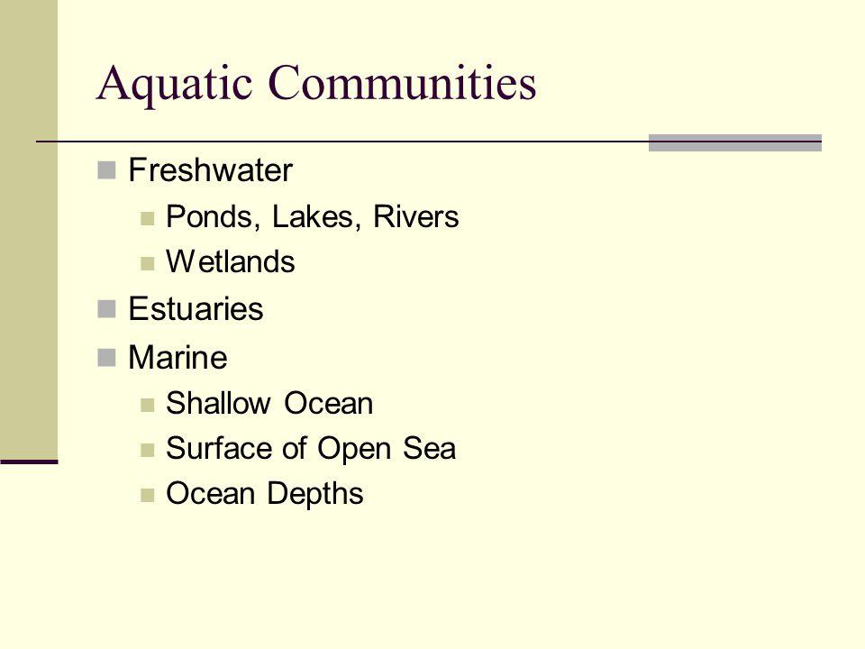 Aquatic Communities Freshwater Estuaries Marine Ponds, Lakes, Rivers