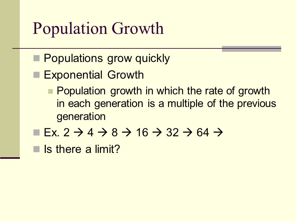 Population Growth Populations grow quickly Exponential Growth