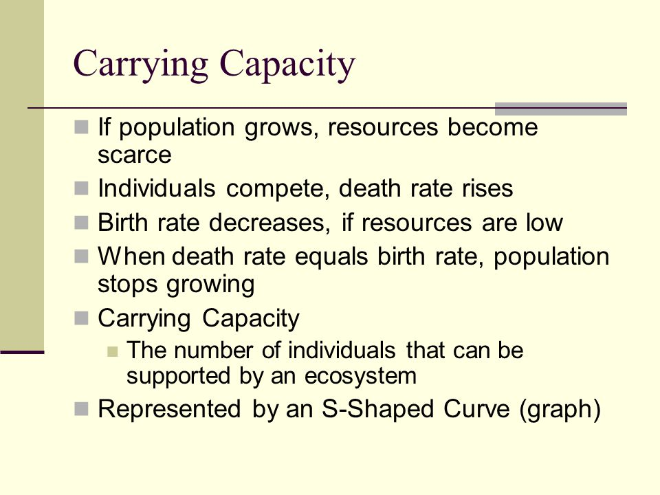 Carrying Capacity If population grows, resources become scarce