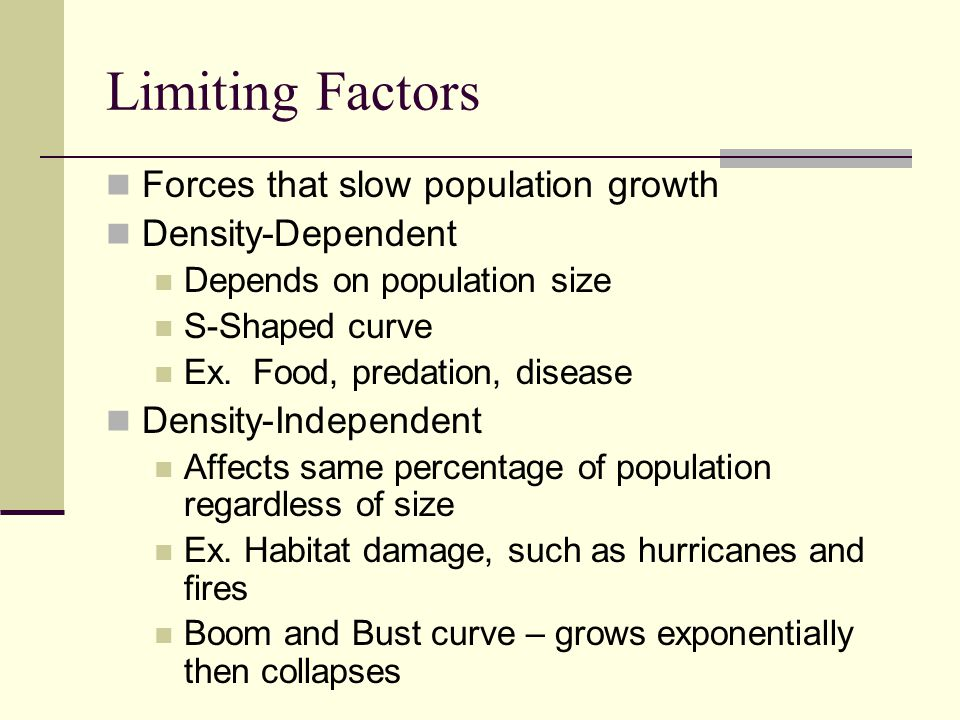 Limiting Factors Forces that slow population growth Density-Dependent