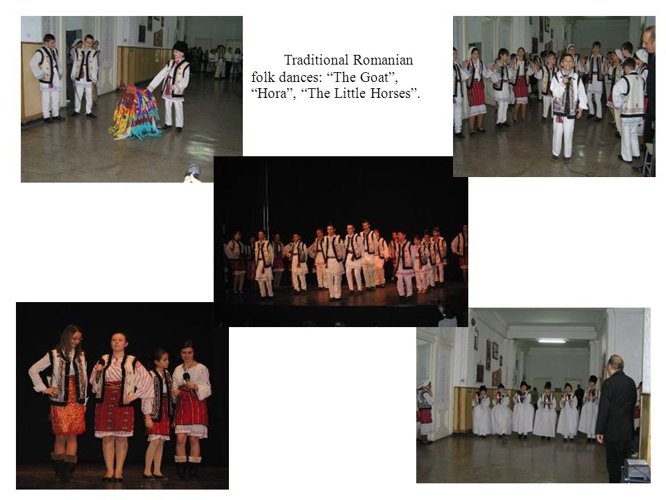 Traditional Romanian folk dances: The Goat , Hora , The Little Horses .