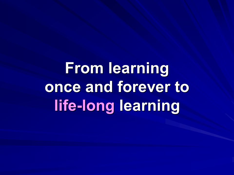 From learning once and forever to life-long learning