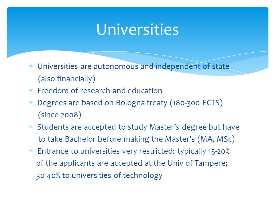 Universities Universities are autonomous and independent of state