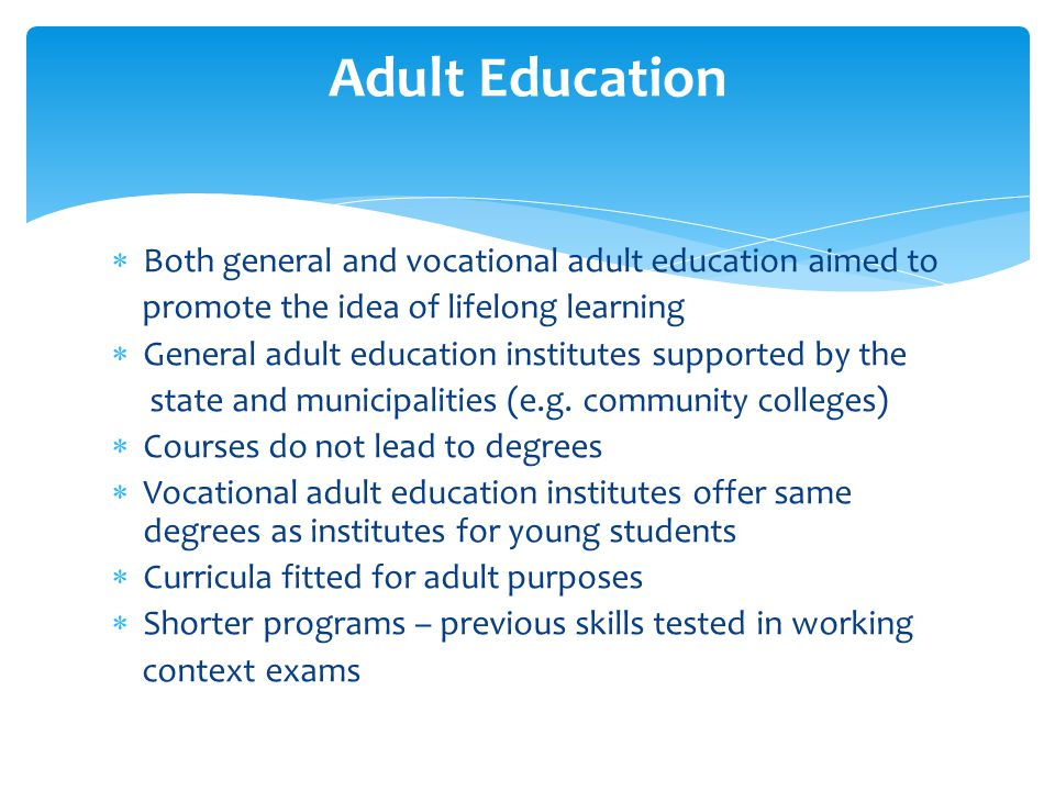 Adult Education Both general and vocational adult education aimed to