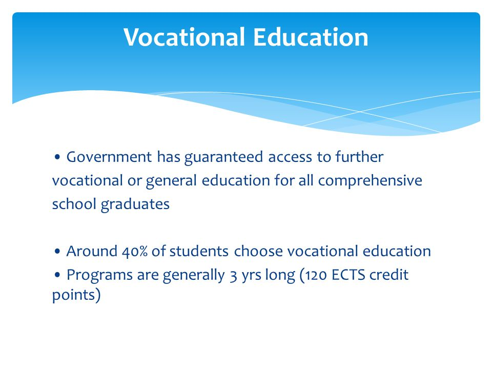 Vocational Education • Government has guaranteed access to further