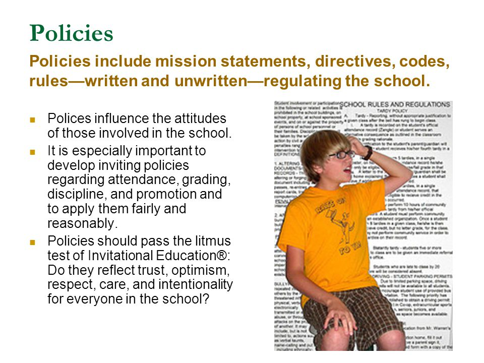 Policies Policies include mission statements, directives, codes, rules—written and unwritten—regulating the school.