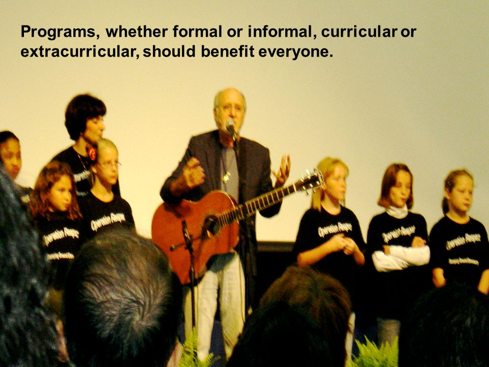 Programs, whether formal or informal, curricular or extracurricular, should benefit everyone.