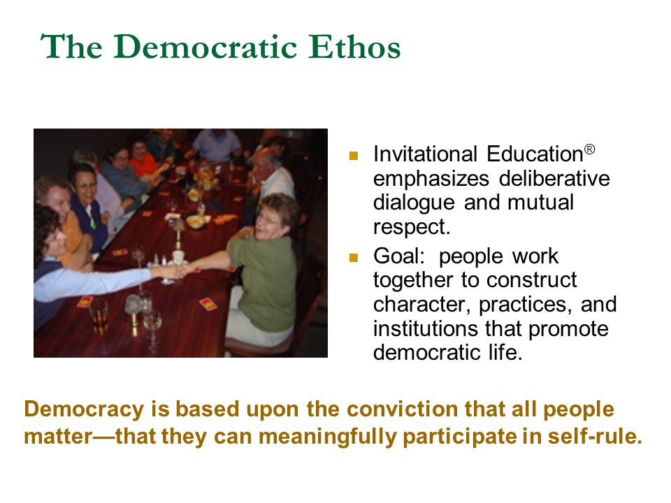 The Democratic Ethos Invitational Education® emphasizes deliberative dialogue and mutual respect.
