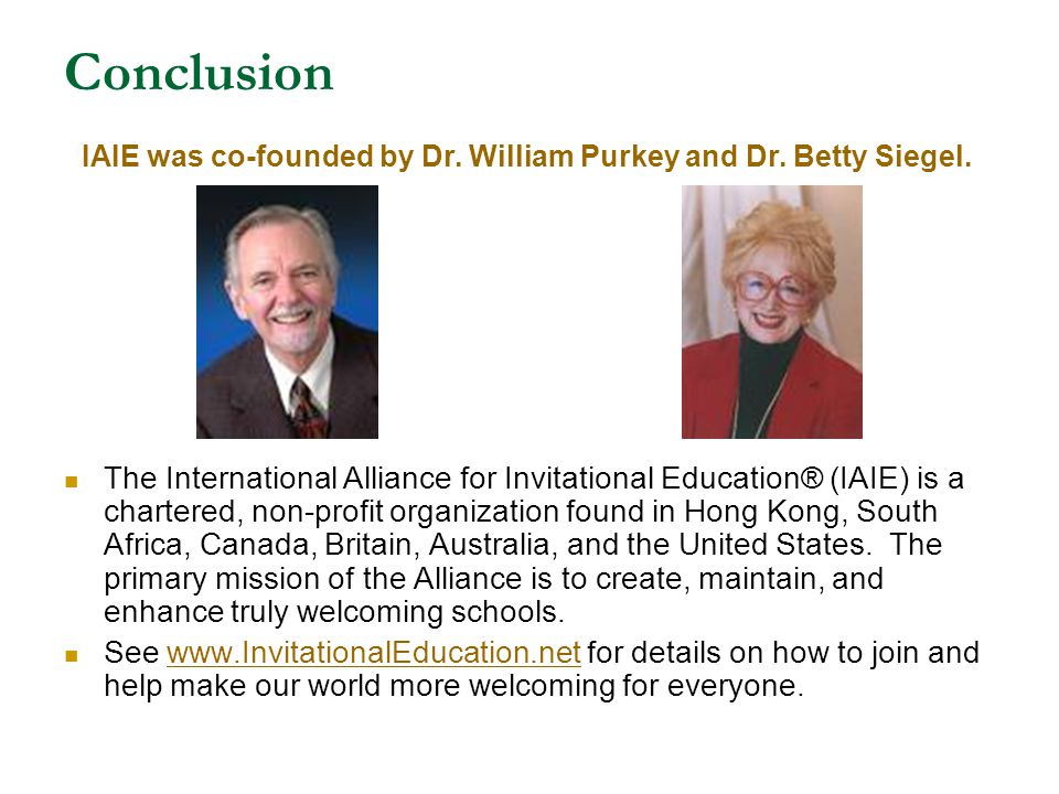 Conclusion IAIE was co-founded by Dr. William Purkey and Dr. Betty Siegel.