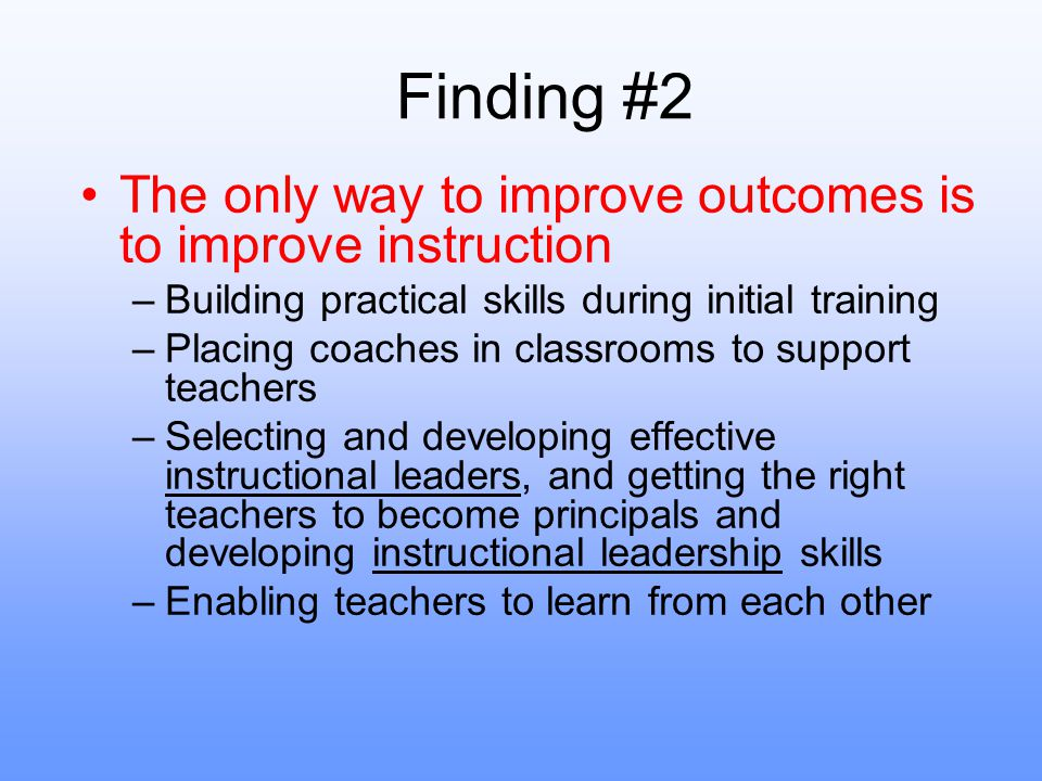 Finding #2 The only way to improve outcomes is to improve instruction