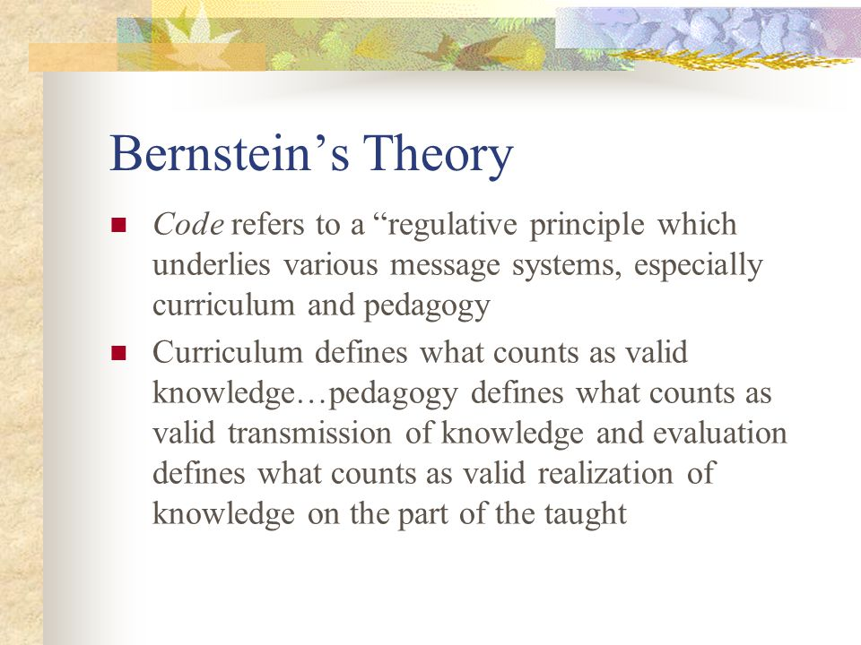 Bernstein's Theory Code refers to a regulative principle which underlies various message systems, especially curriculum and pedagogy.