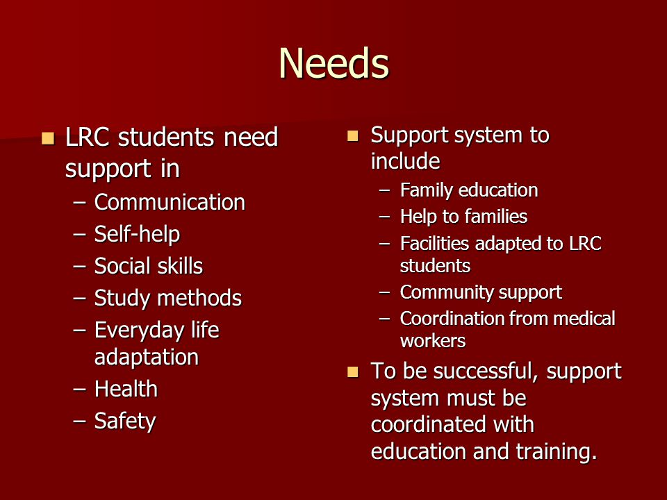 Needs LRC students need support in Support system to include