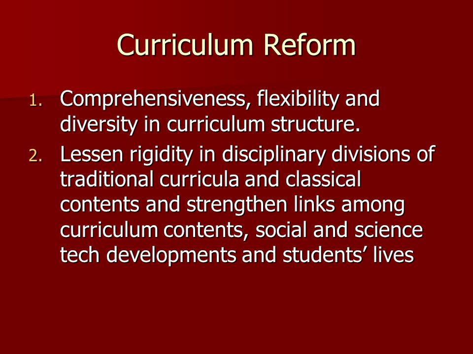 Curriculum Reform Comprehensiveness, flexibility and diversity in curriculum structure.