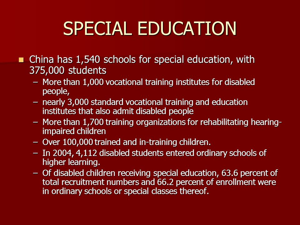SPECIAL EDUCATION China has 1,540 schools for special education, with 375,000 students.